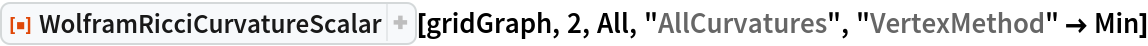"ResourceFunction[  ""WolframRicciCurvatureScalar""][gridGraph, 2, All, ""AllCurvatures"", ""VertexMethod"" -> Min]"