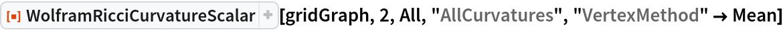 "ResourceFunction[  ""WolframRicciCurvatureScalar""][gridGraph, 2, All, ""AllCurvatures"", ""VertexMethod"" -> Mean]"