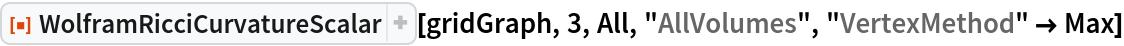"ResourceFunction[  ""WolframRicciCurvatureScalar""][gridGraph, 3, All, ""AllVolumes"", ""VertexMethod"" -> Max]"
