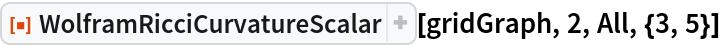 "ResourceFunction[  ""WolframRicciCurvatureScalar""][gridGraph, 2, All, {3, 5}]"