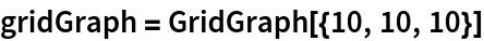 gridGraph = GridGraph[{10, 10, 10}]