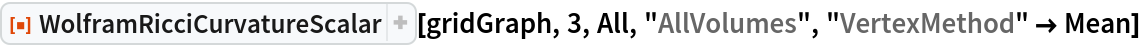"ResourceFunction[  ""WolframRicciCurvatureScalar""][gridGraph, 3, All, ""AllVolumes"", ""VertexMethod"" -> Mean]"