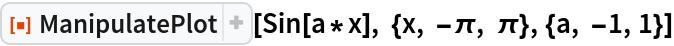 "ResourceFunction[""ManipulatePlot""][  Sin[a*x], {x, -\[Pi], \[Pi]}, {a, -1, 1}]"
