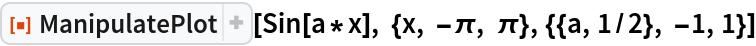 "ResourceFunction[""ManipulatePlot""][  Sin[a*x], {x, -\[Pi], \[Pi]}, {{a, 1/2}, -1, 1}]"