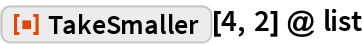 "ResourceFunction[""TakeSmaller""][4, 2] @ list"