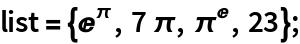 list = {E^\[Pi], 7 \[Pi], \[Pi]^E, 23};