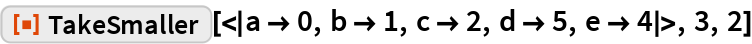 """ResourceFunction[  """"TakeSmaller""""][<