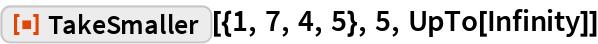 "ResourceFunction[""TakeSmaller""][{1, 7, 4, 5}, 5, UpTo[Infinity]]"