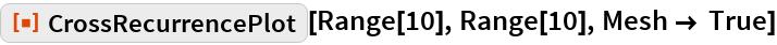 "ResourceFunction[""CrossRecurrencePlot""][Range[10], Range[10], Mesh -> True]"