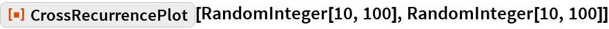 """ResourceFunction[""""CrossRecurrencePlot""""][RandomInteger[10, 100], RandomInteger[10, 100]]"""
