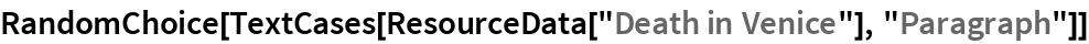 "RandomChoice[TextCases[ResourceData[""Death in Venice""], ""Paragraph""]]"