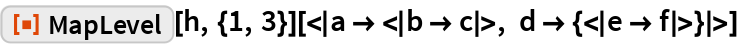 """ResourceFunction[""""MapLevel""""][h, {1, 3}][<