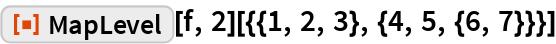 "ResourceFunction[""MapLevel""][f, 2][{{1, 2, 3}, {4, 5, {6, 7}}}]"