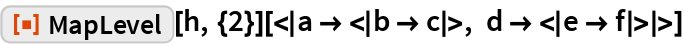 """ResourceFunction[""""MapLevel""""][h, {2}][<