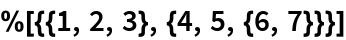 %[{{1, 2, 3}, {4, 5, {6, 7}}}]