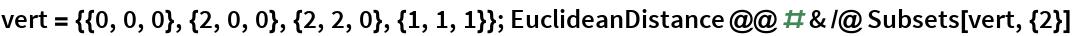 vert = {{0, 0, 0}, {2, 0, 0}, {2, 2, 0}, {1, 1, 1}};  EuclideanDistance @@ # & /@ Subsets[vert, {2}]