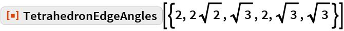 "ResourceFunction[  ""TetrahedronEdgeAngles""][{2, 2 Sqrt[2], Sqrt[3], 2, Sqrt[3], Sqrt[   3]}]"