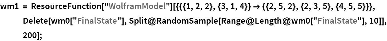 """wm1 = ResourceFunction[     """"WolframModel""""][{{{1, 2, 2}, {3, 1, 4}} -> {{2, 5, 2}, {2, 3, 5}, {4, 5, 5}}}, Delete[wm0[""""FinalState""""], Split@RandomSample[Range@Length@wm0[""""FinalState""""], 10]], 200];"""