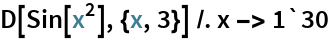 D[Sin[x^2], {x, 3}] /. x -> 1`30