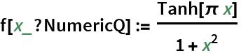 f[x_?NumericQ] := Tanh[\[Pi] x]/(1 + x^2)