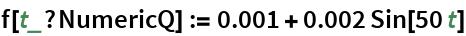 f[t_?NumericQ] := 0.001 + 0.002 Sin[50 t]
