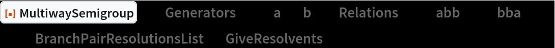 "ResourceFunction[  ""MultiwaySemigroup""][<|""Generators"" -> {""a"", ""b""}, ""Relations"" -> {""abb"" <-> ""bba""}|>, 3, ""BranchPairResolutionsList"", ""GiveResolvents"" -> True]"