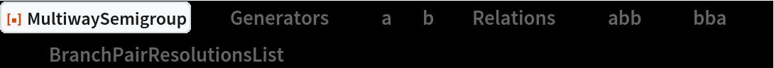 "ResourceFunction[  ""MultiwaySemigroup""][<|""Generators"" -> {""a"", ""b""}, ""Relations"" -> {""abb"" <-> ""bba""}|>, 3, ""BranchPairResolutionsList""]"