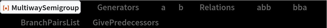 "ResourceFunction[  ""MultiwaySemigroup""][<|""Generators"" -> {""a"", ""b""}, ""Relations"" -> {""abb"" <-> ""bba""}|>, 3, ""BranchPairsList"", ""GivePredecessors"" -> True]"