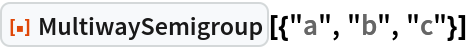 """ResourceFunction[""""MultiwaySemigroup""""][{""""a"""", """"b"""", """"c""""}]"""