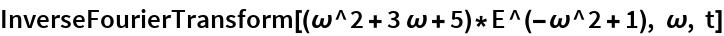 InverseFourierTransform[(\[Omega]^2 + 3 \[Omega] + 5)*   E^(-\[Omega]^2 + 1), \[Omega], t]