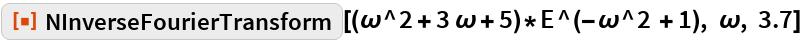 """ResourceFunction[  """"NInverseFourierTransform""""][(\[Omega]^2 + 3 \[Omega] + 5)*   E^(-\[Omega]^2 + 1), \[Omega], 3.7]"""