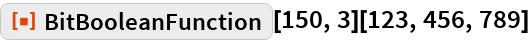 "ResourceFunction[""BitBooleanFunction""][150, 3][123, 456, 789]"