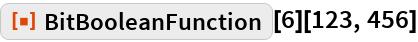 "ResourceFunction[""BitBooleanFunction""][6][123, 456]"