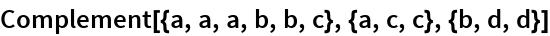 Complement[{a, a, a, b, b, c}, {a, c, c}, {b, d, d}]