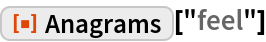 """ResourceFunction[""""Anagrams""""][""""feel""""]"""