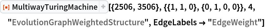 "ResourceFunction[  ""MultiwayTuringMachine""][{2506, 3506}, {{1, 1, 0}, {0, 1, 0, 0}}, 4, ""EvolutionGraphWeightedStructure"", EdgeLabels -> ""EdgeWeight""]"