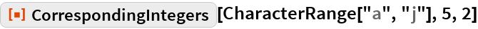 "ResourceFunction[""CorrespondingIntegers""][CharacterRange[""a"", ""j""], 5,   2]"