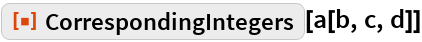"ResourceFunction[""CorrespondingIntegers""][a[b, c, d]]"