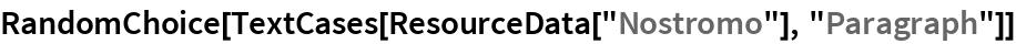 """RandomChoice[TextCases[ResourceData[""""Nostromo""""], """"Paragraph""""]]"""