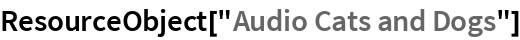 """ResourceObject[""""Audio Cats and Dogs""""]"""