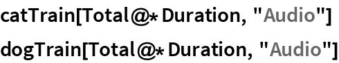 "catTrain[Total@*Duration, ""Audio""] dogTrain[Total@*Duration, ""Audio""]"
