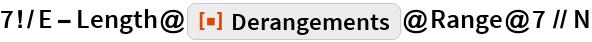 "7!/E - Length@ResourceFunction[""Derangements""]@Range@7 // N"