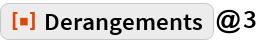 """ResourceFunction[""""Derangements""""]@3"""