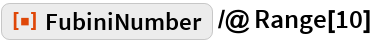 "ResourceFunction[""FubiniNumber""] /@ Range[10]"