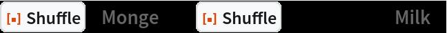 """ResourceFunction[""""Shuffle""""][""""Monge""""]@  ResourceFunction[""""Shuffle""""][Range[11], """"Milk""""]"""