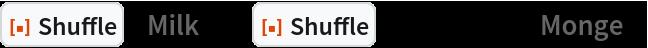 """ResourceFunction[""""Shuffle""""][""""Milk""""]@  ResourceFunction[""""Shuffle""""][Range[11], """"Monge""""]"""