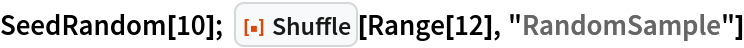 "SeedRandom[10]; ResourceFunction[""Shuffle""][Range[12], ""RandomSample""]"