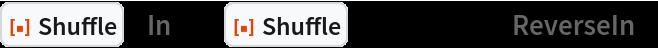 """ResourceFunction[""""Shuffle""""][""""In""""]@  ResourceFunction[""""Shuffle""""][Range[10], """"ReverseIn""""]"""
