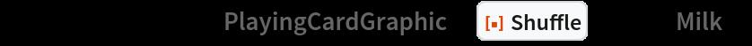 "ResourceFunction[""PlayingCardGraphic""][  ResourceFunction[""Shuffle""][deck, ""Milk""]]"