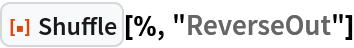 """ResourceFunction[""""Shuffle""""][%, """"ReverseOut""""]"""